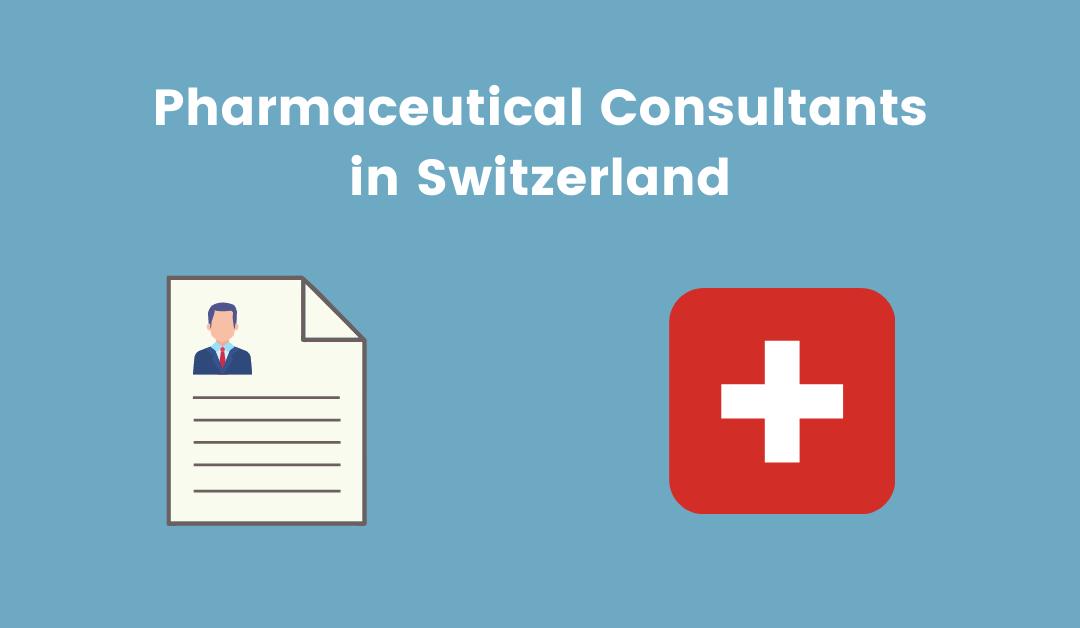 Pharmaceutical Consultants in Switzerland